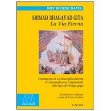 Srimad Bhagavad Gita. La vita eterna. Commento di un discepolo diretto di Paramahansa Yogananda alla luce del Kriya Yoga