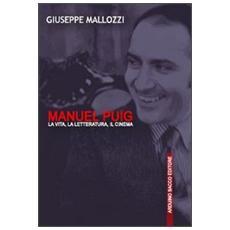 Manuel Puig. La vita, la letteratura, il cinema