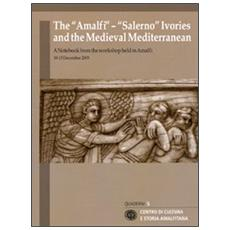 The «Amalfi»-«Salerno» ivories and the medieval mediterranean. A notebook from the workshop held (Amalfi, 10-13 december 2009) . Ediz. italiana e inglese