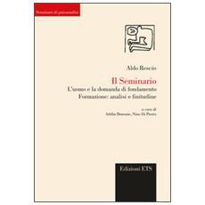 Seminario. L'uomo e la domanda di fondamento. Formazione: analisi e finitudine (Il)