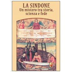 La Sindone. Un mistero tra storia, scienza e fede