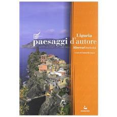 Paesaggi d'autore in Liguria. Itinerari turistici