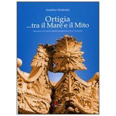 Ortigia. . . tra mito e mare. Omaggio a un sito Unesco Patrimonio dell'Umanità