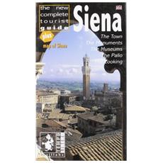 Siena. The new complete tourist guide. Town, monuments, museums, the Palio, cooking