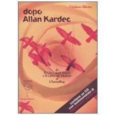 Dopo Allan Kardec. Da �Il libro degli Spiriti� e �Il libro dei Medium� al Channeling. Con CD Audio