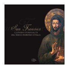 San Francesco: cultura e spiritualità del santo patrono d'Italia