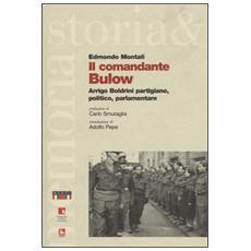Comandante Bulow. Arrigo Boldrini partigiano, politico, parlamentare (Il)