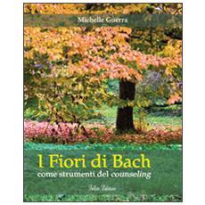 I fiori di Bach. Come strumenti del counseling