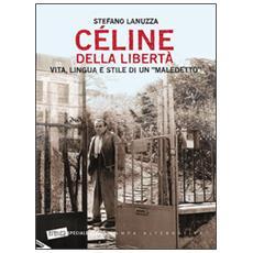 Céline della libertà. Vita, lingua e stile di un «maledetto»