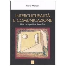 Interculturalit� e comunicazione. Una prospettiva filosofica