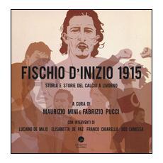 Fischio d'inizio 1915. Storia e storie del calcio a Livorno