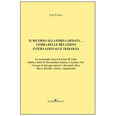 Ricorso alla forza armata. . . Storia delle relazioni internazionali e teologia (Il)