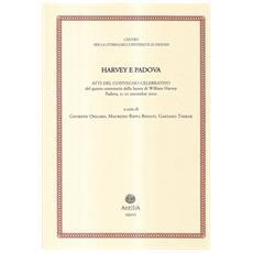 Harvey e Padova. Atti del Convegno celebrativo del 4° centenario della laurea di William Harvey (Padova, 21-22 novembre 2002)