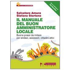Il manuale del buon amministratore locale. Buone prassi da imitare per sindaci, assessori, cittadini attivi