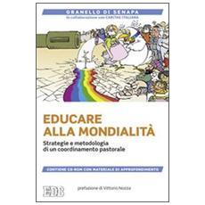 Educare alla mondialità. Strategie e metodologia di un coordinamento pastorale. Con CD-ROM