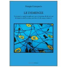 Le demenze. Trattamento multidisciplinare con valutazione di alcuni casi di demenza dell'anziano con disturbi di comportamento