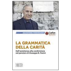 La grammatica della carità. Dall'assistenza alla condivisione nel pensiero di Giuseppe B. Pasini