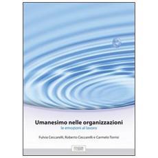 Umanesimo nelle organizzazioni. Le emozioni al lavoro