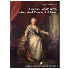 Giovanni Battista Lampi alla corte di Caterina II di Russia