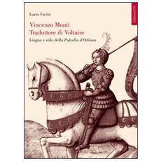 Vincenzo Monti traduttore di Voltaire. Lingua e stile della Pulcella d'Orléans