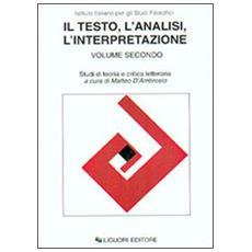 Testo, l'analisi, l'interpretazione (Il) . Vol. 2 Il testo, l'analisi, l'interpretazione