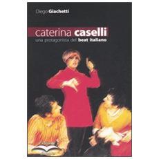 Caterina Caselli. Una protagonista del beat italiano