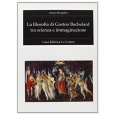 Filosofia di Gaston Bachelard tra scienza e immaginazione (La)