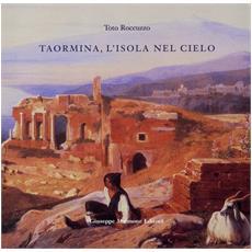 Taormina, l'isola nel cielo. Come Taormina divenne Taormina