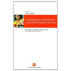 Competenze didattiche e professionalità docenti. Letture per gli insegnanti secondari ed i corsisti delle SSIS