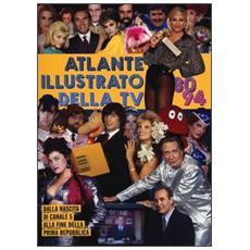 Atlante illustrato della TV '80-94. Dalla nascita di Canale 5 alla fine della Prima Repubblica
