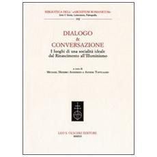 Dialogo & conversazione. I luoghi di una società ideale dal Rinascimento all'Illuminismo