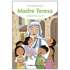 Madre Teresa. L'angelo dei poveri