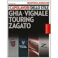 I capolavori dello stile. Ghia-Vignale, Touring, Zagato. Ruoteclassiche