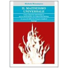 Il mazdeismo universale. Una chiave esoterica alla dottrina di Zarathushtra