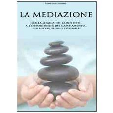 La mediazione. Dalla logica del conflitto all'opportunità del cambiamento. . . Per un equilibrio possibile