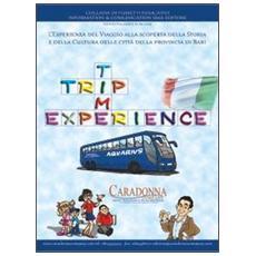 Trip time experience. L'esperienza del viaggio alla scoperta della storia e della cultura delle città della provincia di Bari
