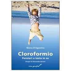 Cloroformio. Pensieri a testa in su