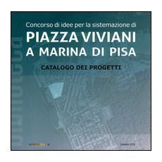Concorso di idee per la sistemazione di Piazza Viviani a Marina di Pisa. Catalogo dei progetti