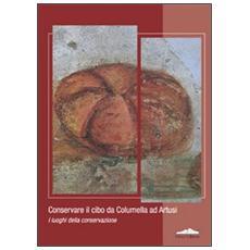 Conservare il cibo da Calumella ad Artusi. I luoghi della conservazione