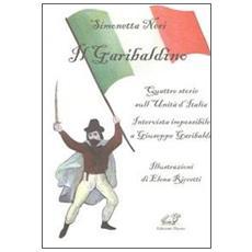 Il garibaldino. Quattro storie sull'Unità d'Italia. Intervista impossibile a Giuseppe Garibaldi