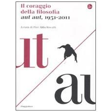 Il coraggio della filosofia. Aut aut, 1951-2011