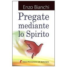 Pregate mediante lo spirito