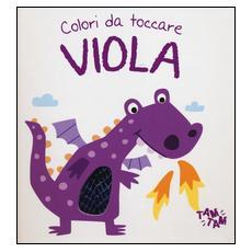 Viola. Colori da toccare. Ediz. illustrata