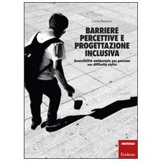 Barriere percettive e progettazione inclusiva. Accessibilit� ambientale per persone con difficolt� visive