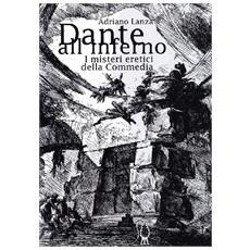 Dante all'Inferno. I misteri eretici della Commedia