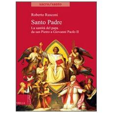 Santo padre. Dal martirio di Pietro alla canonizzazione del papa