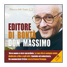Editore di bontà, don Massimo. Vero uomo e vero sacerdote. La sua vita è sempre stata dedicata a Dio e agli altri. Con CD-Audio