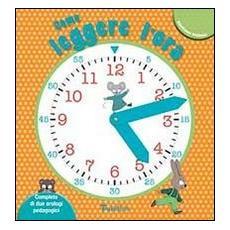 Come leggere l'ora. Ediz. illustrata. Con gadget