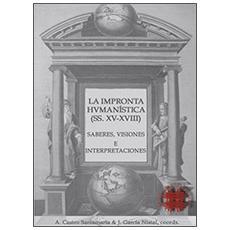 La impronta humanistica (ss. XV-XVIII) . Saberes, visiones e interpretaciones