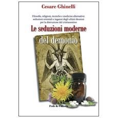 Le seduzioni moderne del demonio. Filosofie, religioni, tecniche e medicine alternative orientali e non. . .
